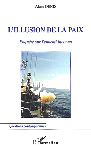 Alain Denis, L'illusion de la paix- L'Harmattan, 2003 ; 162 pages.