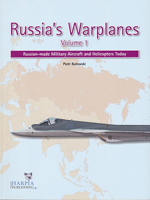 <em>Russia&rsquo;s Warplanes</em>, volume 1 - &laquo;&nbsp;<em>Russian-made Military Aircraft and Helicopters Today</em>&nbsp;&raquo;&nbsp;