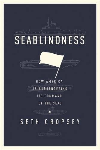 Seablindness: How Political Neglect Is Choking American Seapower And What To Do About It