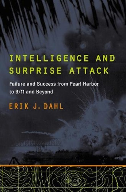 Intelligence and Surprise Attack – Failure and Success from Pearl Harbor to 9/11 and Beyond