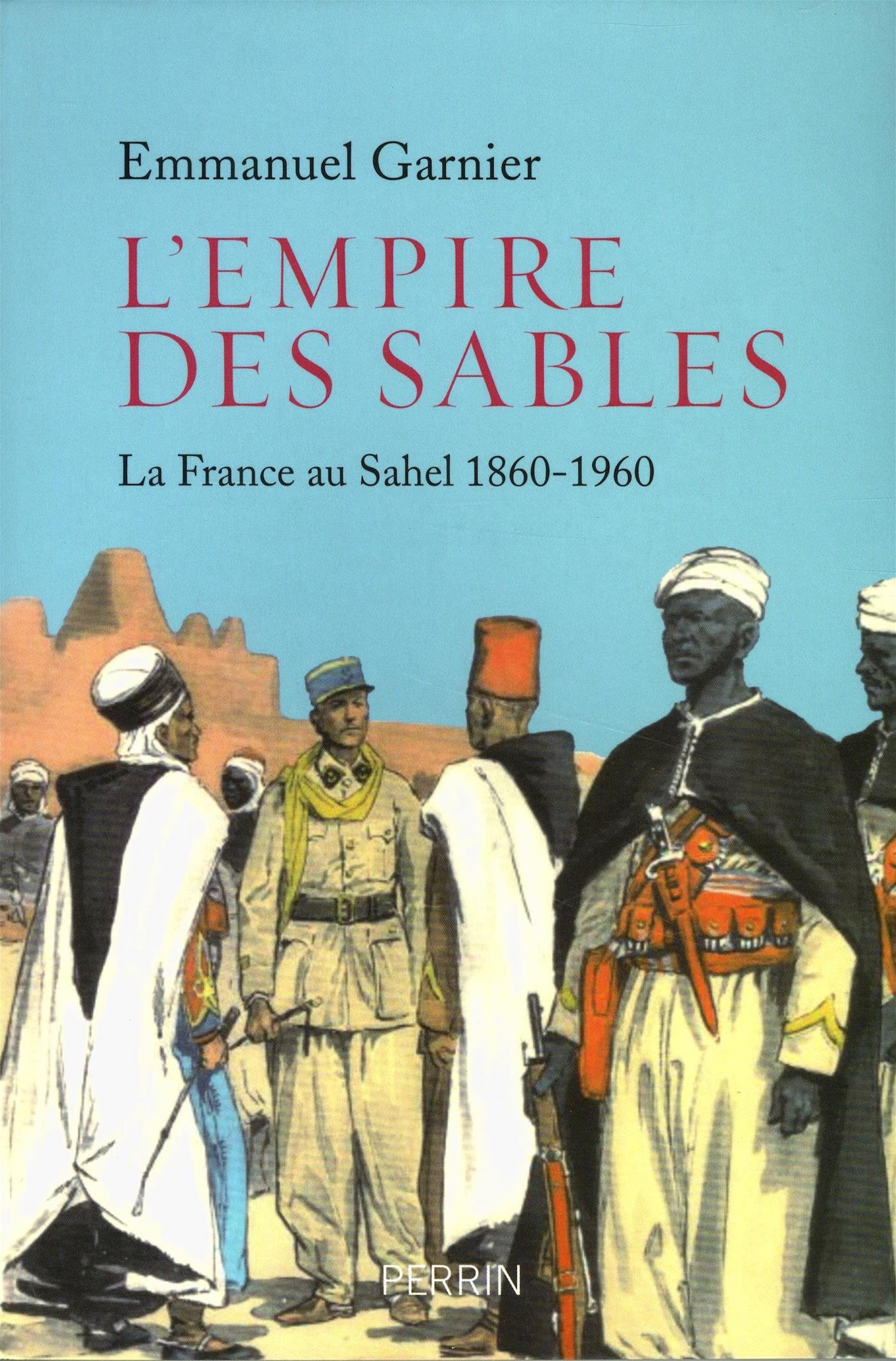 Emmanuel Garnier, L'Empire des sables - La France au Sahel 1860-1960