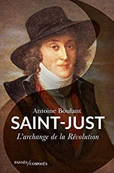 <em>Saint-Just, L'Archange de la Révolution</em>