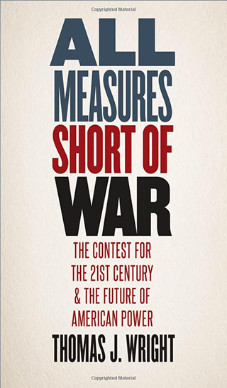 <em>All Measures Short of War &ndash; The Contest for the 21st Century and the Future of American Power</em>&nbsp;
