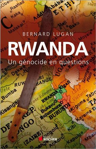 Bernard Lugan, Rwanda, un génocide en questions- Éditions du Rocher, 2014 ; 278 pages