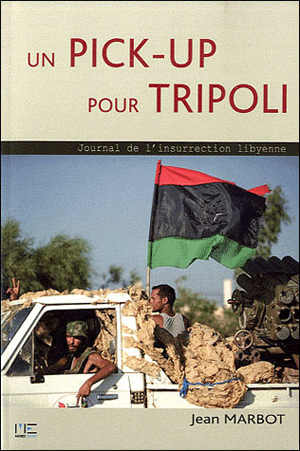Jean Marbot, Un pick-up pour Tripoli- Marines Editions, 2012 ; 338 pages.